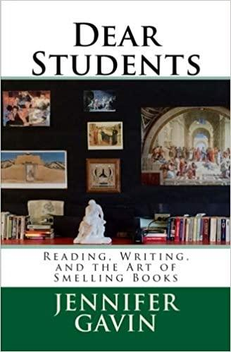 Dear Students: Reading, Writing, and the Art of Smelling Books by Jennifer Gavin
